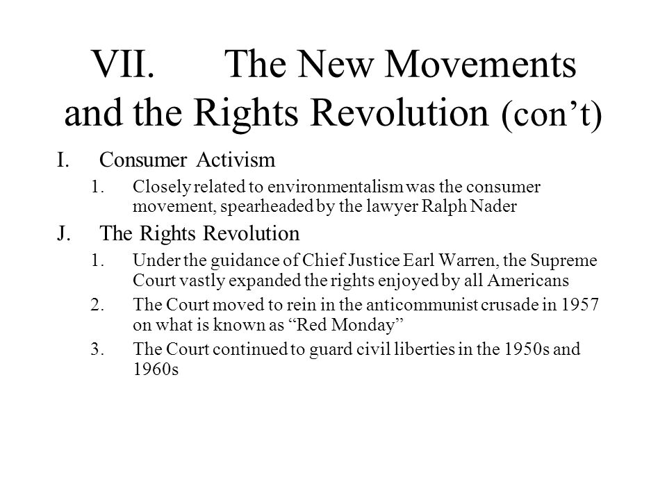 VII.The New Movements and the Rights Revolution (cont) I.Consumer Activism 1.Closely related to environmentalism was the consumer movement, spearheade