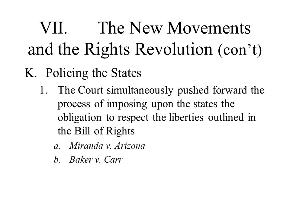 VII.The New Movements and the Rights Revolution (cont) K.Policing the States 1.The Court simultaneously pushed forward the process of imposing upon th
