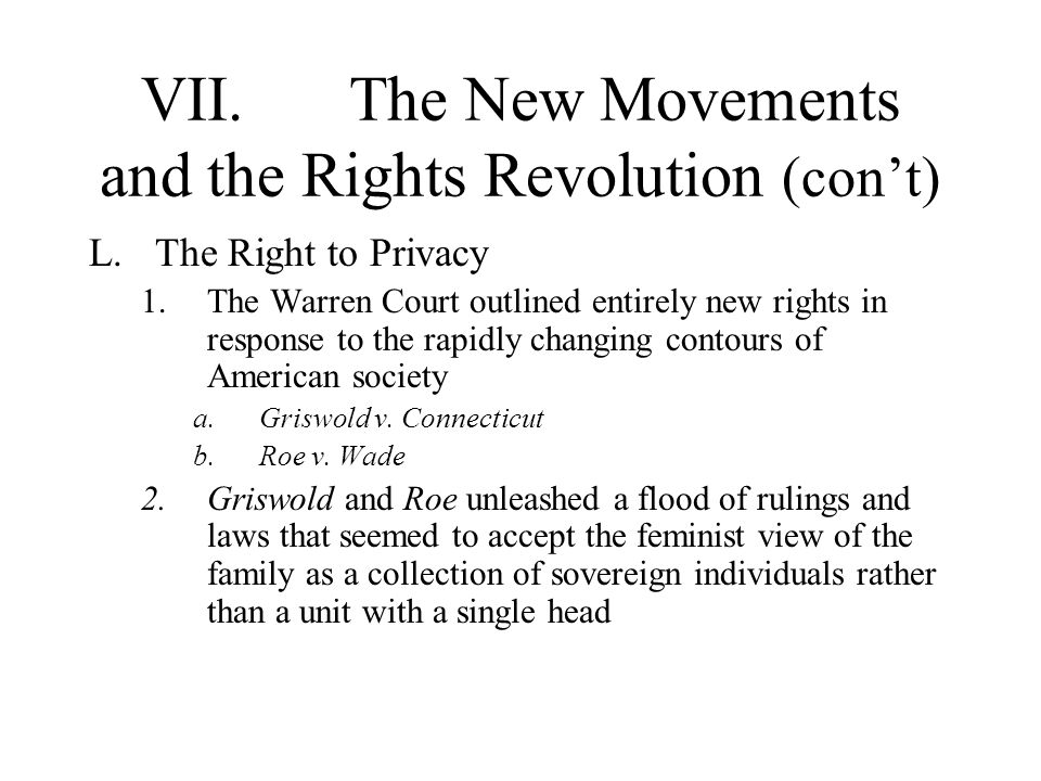 VII.The New Movements and the Rights Revolution (cont) L.The Right to Privacy 1.The Warren Court outlined entirely new rights in response to the rapid