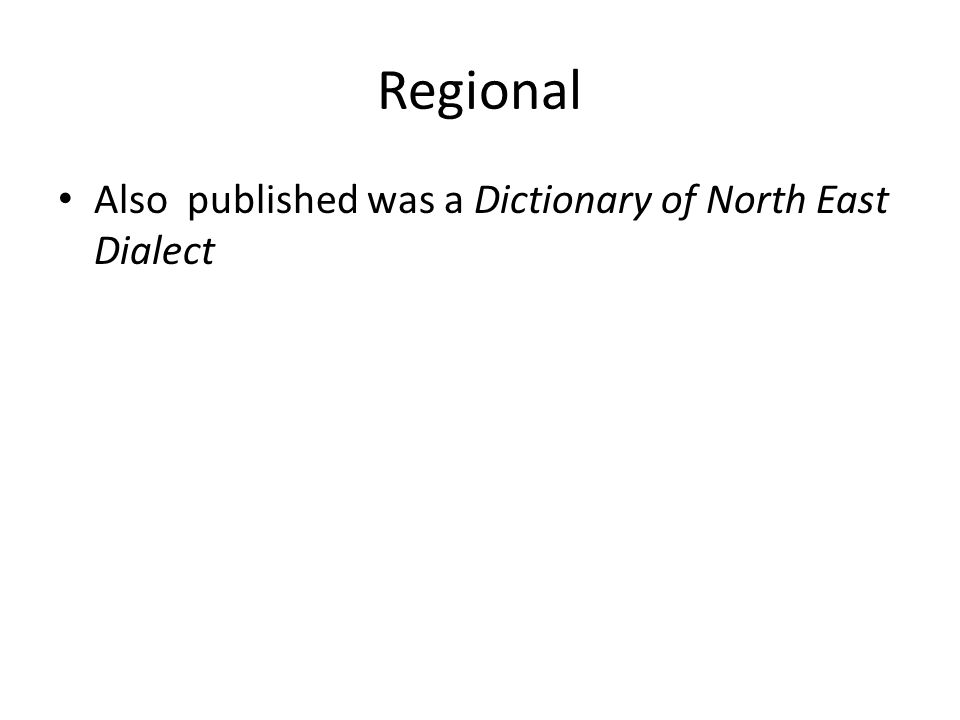 Regional Also published was a Dictionary of North East Dialect