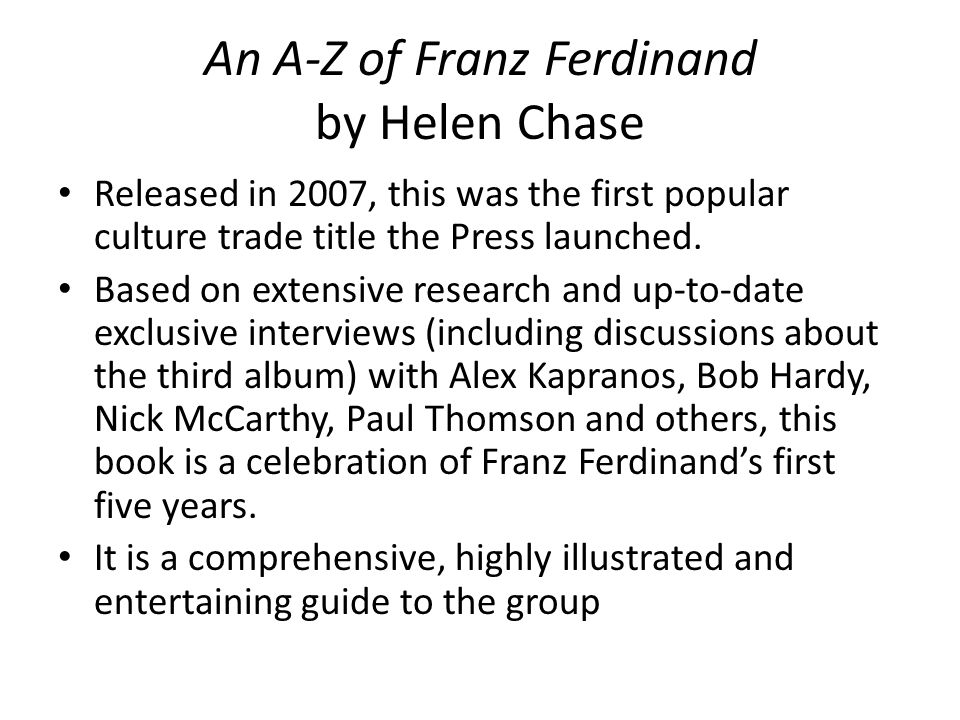 An A-Z of Franz Ferdinand by Helen Chase Released in 2007, this was the first popular culture trade title the Press launched.