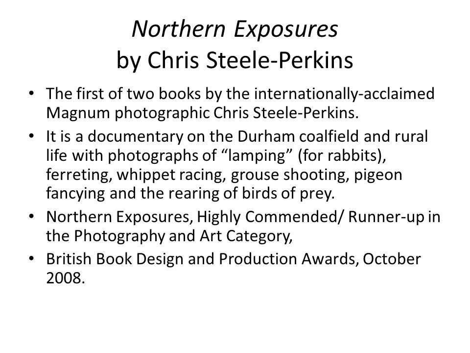 Northern Exposures by Chris Steele-Perkins The first of two books by the internationally-acclaimed Magnum photographic Chris Steele-Perkins.