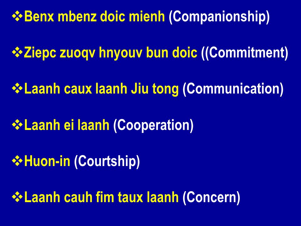 Benx mbenz doic mienh (Companionship) Ziepc zuoqv hnyouv bun doic ((Commitment) Laanh caux laanh Jiu tong (Communication) Laanh ei laanh (Cooperation) Huon-in (Courtship) Laanh cauh fim taux laanh (Concern)