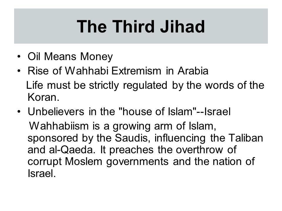 Oil Means Money Rise of Wahhabi Extremism in Arabia Life must be strictly regulated by the words of the Koran.