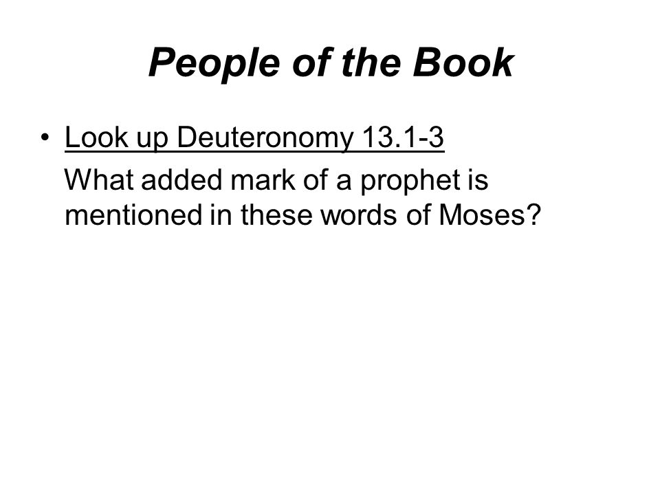 Look up Deuteronomy 13.1-3 What added mark of a prophet is mentioned in these words of Moses?
