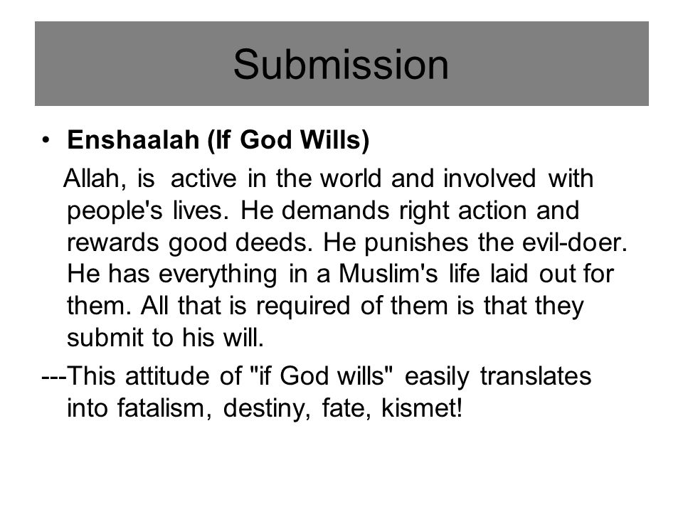 Submission Enshaalah (If God Wills) Allah, is active in the world and involved with people s lives.