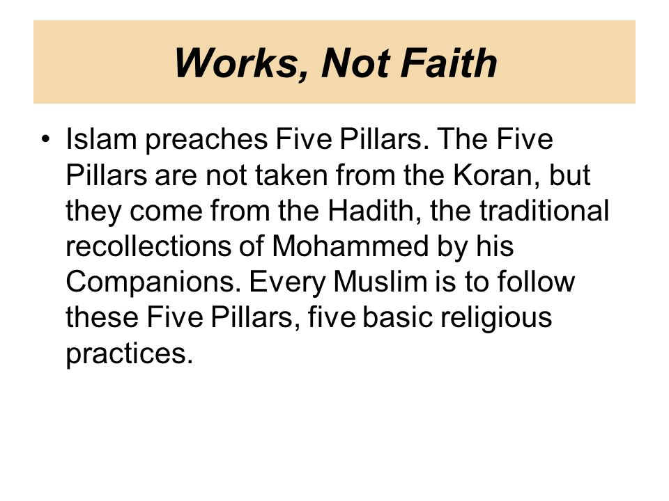 Works, Not Faith Islam preaches Five Pillars.