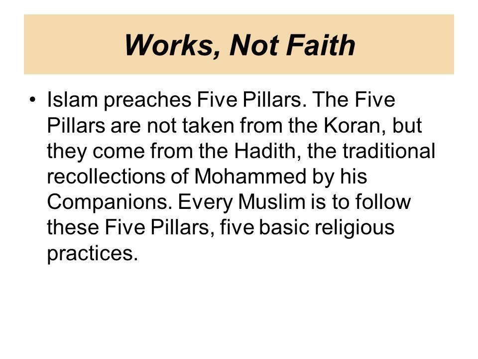 Works, Not Faith Islam preaches Five Pillars.