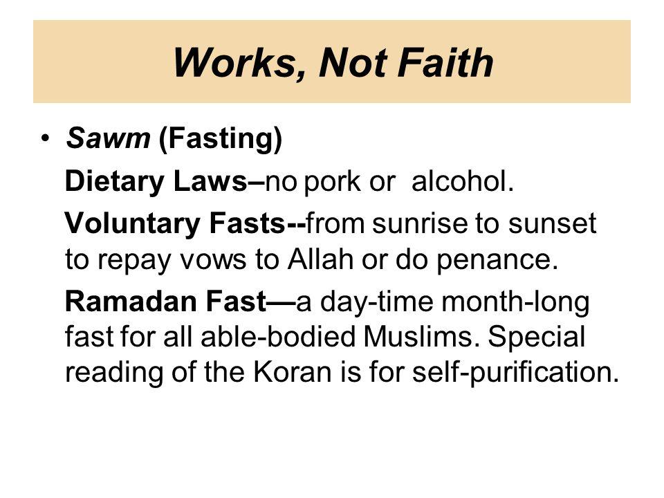 Sawm (Fasting) Dietary Laws–no pork or alcohol.