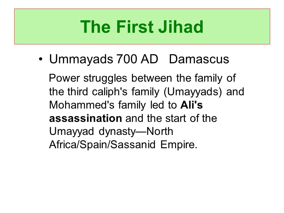 Ummayads 700 AD Damascus Power struggles between the family of the third caliph s family (Umayyads) and Mohammed s family led to Ali s assassination and the start of the Umayyad dynastyNorth Africa/Spain/Sassanid Empire.