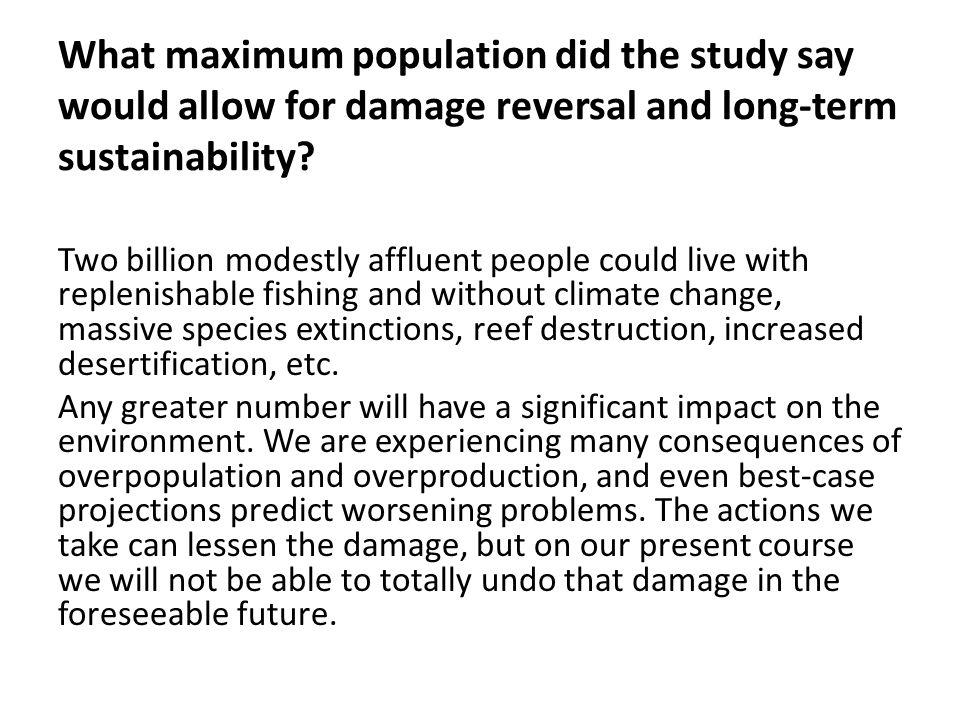 What maximum population did the study say would allow for damage reversal and long-term sustainability? Two billion modestly affluent people could liv