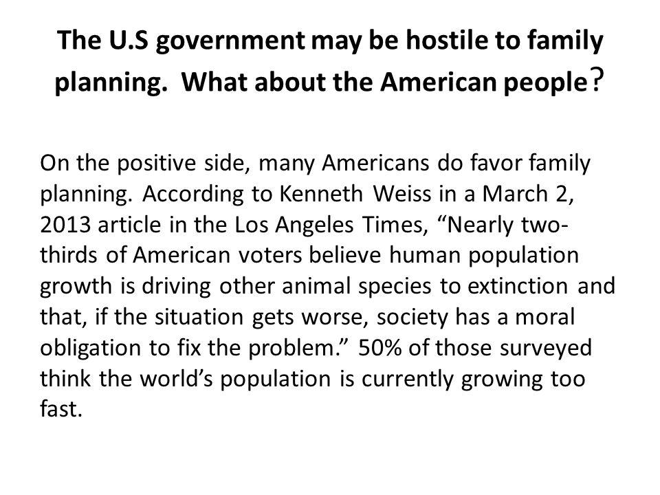 The U.S government may be hostile to family planning. What about the American people ? On the positive side, many Americans do favor family planning.
