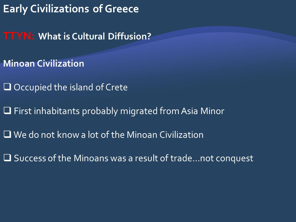 Early Civilizations of Greece Minoan Civilization Occupied the island of Crete First inhabitants probably migrated from Asia Minor We do not know a lo