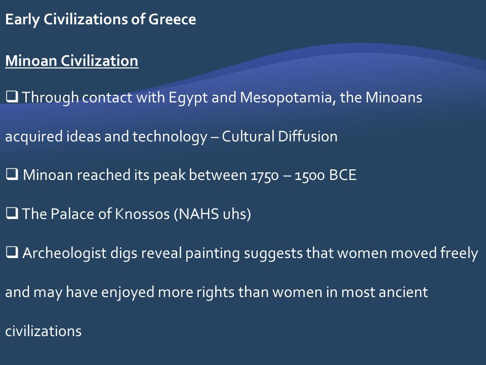 Early Civilizations of Greece Minoan Civilization Through contact with Egypt and Mesopotamia, the Minoans acquired ideas and technology – Cultural Dif