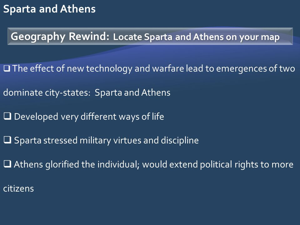 Sparta and Athens The effect of new technology and warfare lead to emergences of two dominate city-states: Sparta and Athens Developed very different