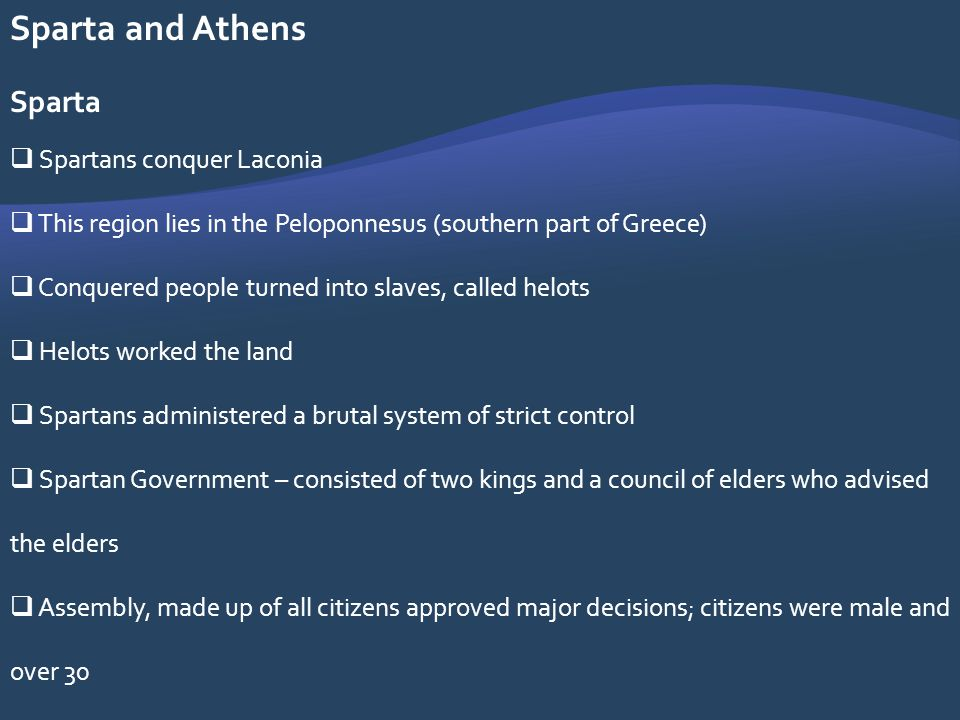 Sparta and Athens Sparta Spartans conquer Laconia This region lies in the Peloponnesus (southern part of Greece) Conquered people turned into slaves,