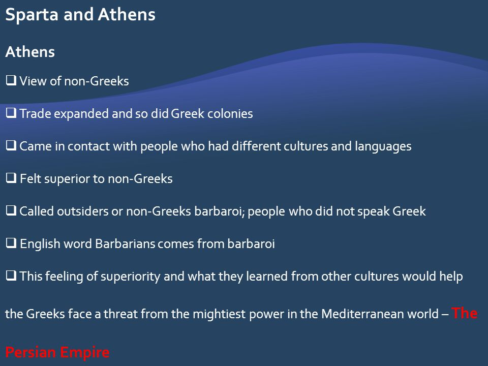 Sparta and Athens Athens View of non-Greeks Trade expanded and so did Greek colonies Came in contact with people who had different cultures and langua