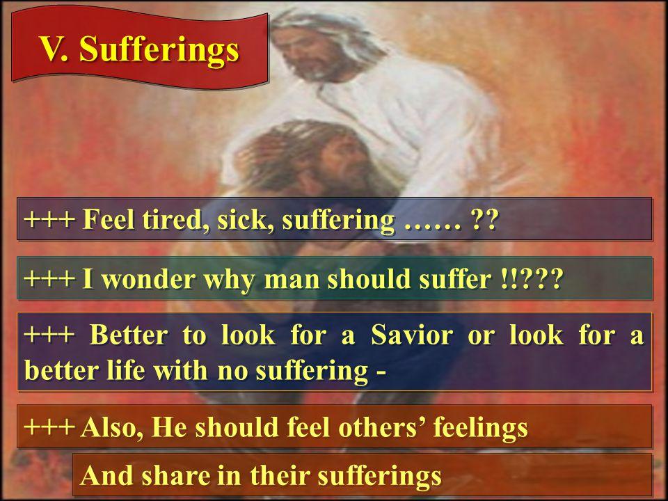 V. Sufferings +++ Feel tired, sick, suffering …… .