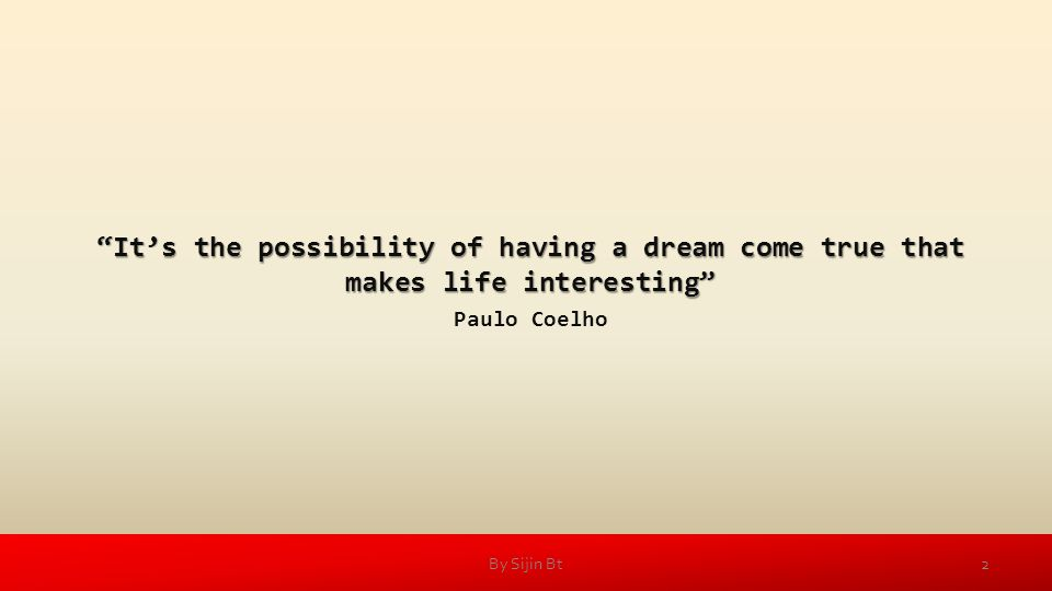Its the possibility of having a dream come true that makes life interesting Paulo Coelho 2