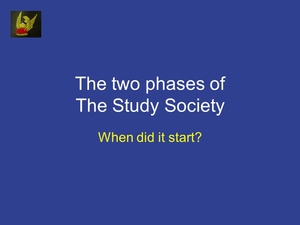 The two phases of The Study Society When did it start?