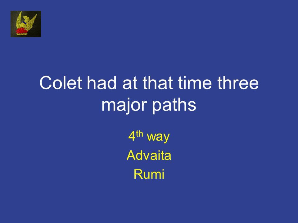 Colet had at that time three major paths 4 th way Advaita Rumi