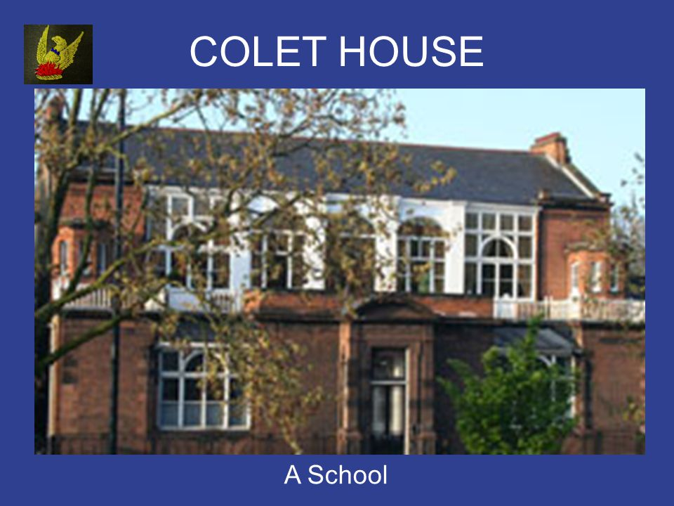 COLET HOUSE A School