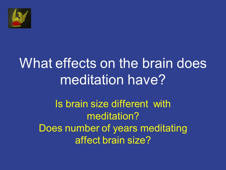 What effects on the brain does meditation have.Is brain size different with meditation.