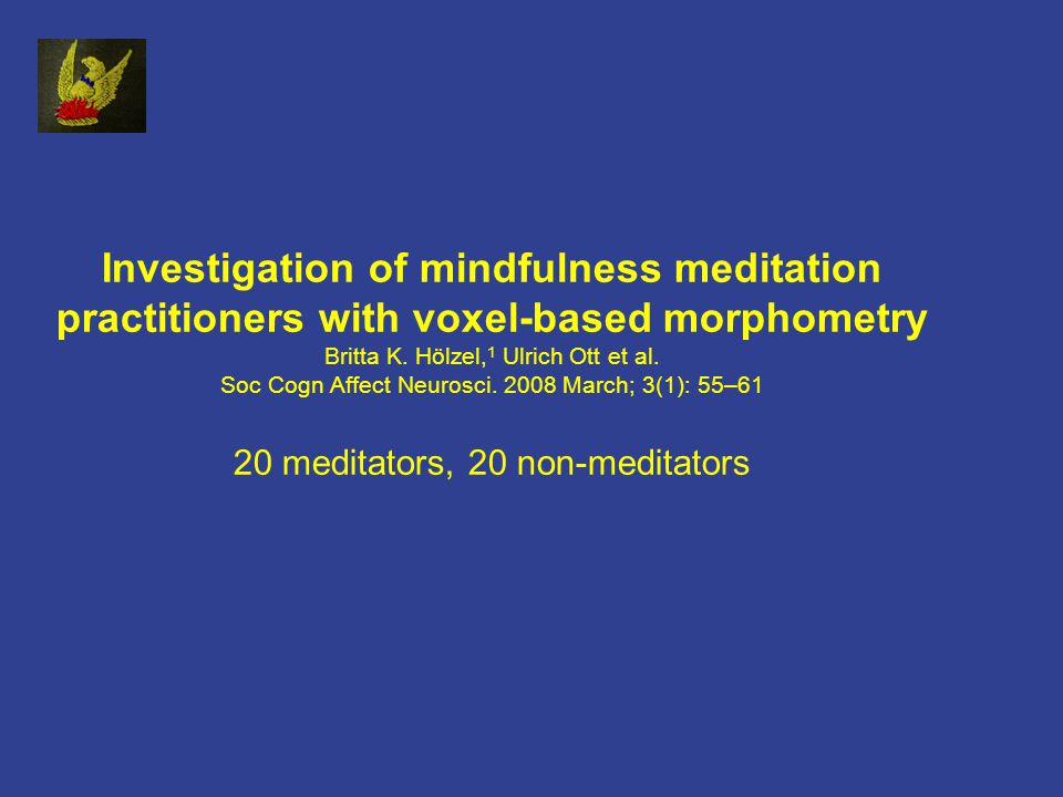Investigation of mindfulness meditation practitioners with voxel-based morphometry Britta K.