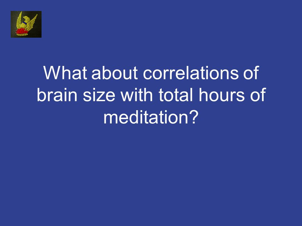 What about correlations of brain size with total hours of meditation?
