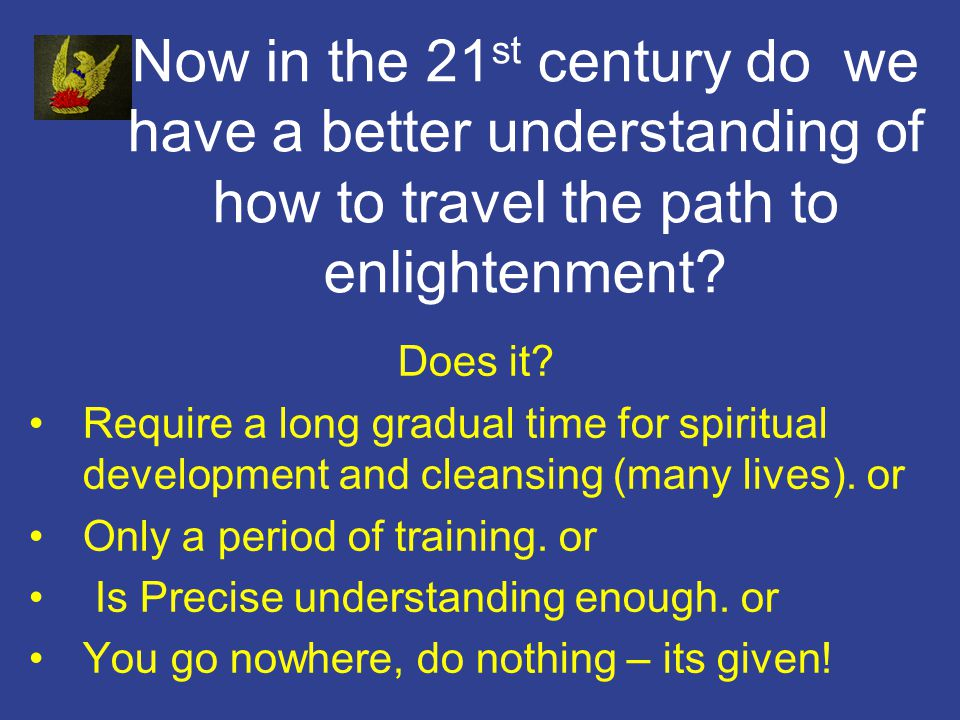 Now in the 21 st century do we have a better understanding of how to travel the path to enlightenment.