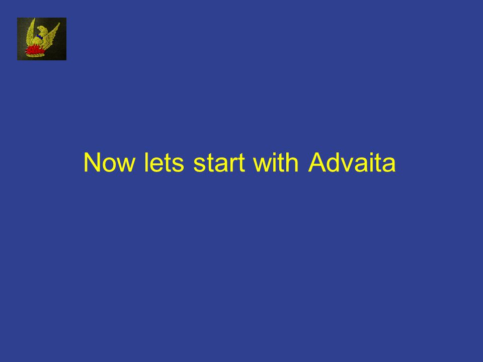 Now lets start with Advaita