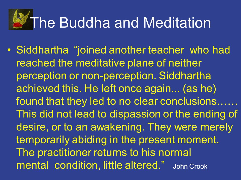 The Buddha and Meditation Siddhartha joined another teacher who had reached the meditative plane of neither perception or non-perception.
