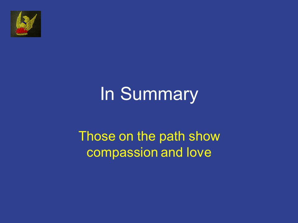 In Summary Those on the path show compassion and love