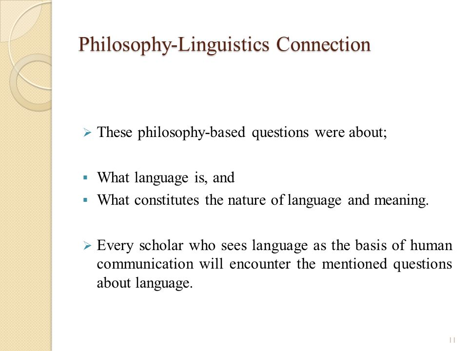 Philosophy-Linguistics Connection These philosophy-based questions were about; What language is, and What constitutes the nature of language and meaning.