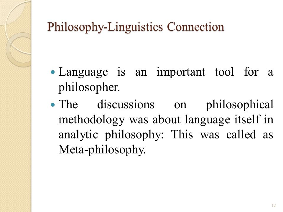 Philosophy-Linguistics Connection Language is an important tool for a philosopher.