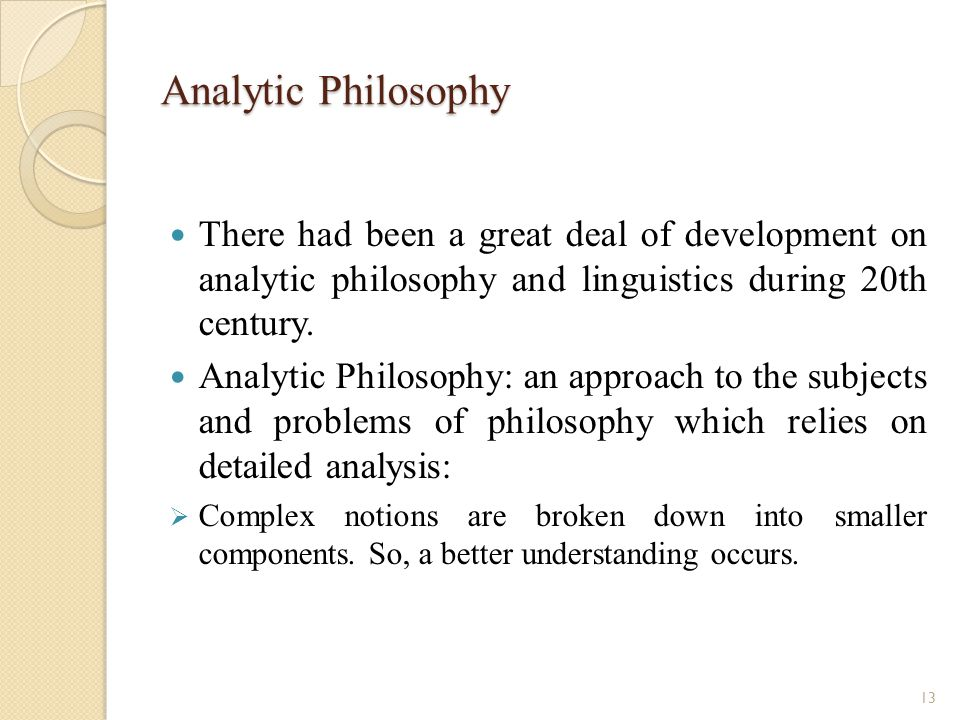 Analytic Philosophy There had been a great deal of development on analytic philosophy and linguistics during 20th century.