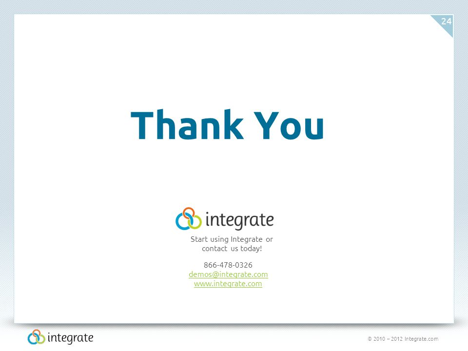 © 2010 – 2012 Integrate.com 24 Thank You Start using Integrate or contact us today.