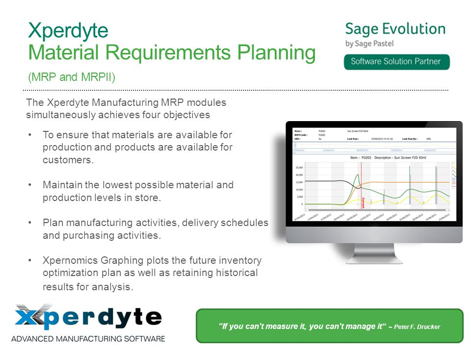 Xperdyte Material Requirements Planning (MRP and MRPII) To ensure that materials are available for production and products are available for customers.