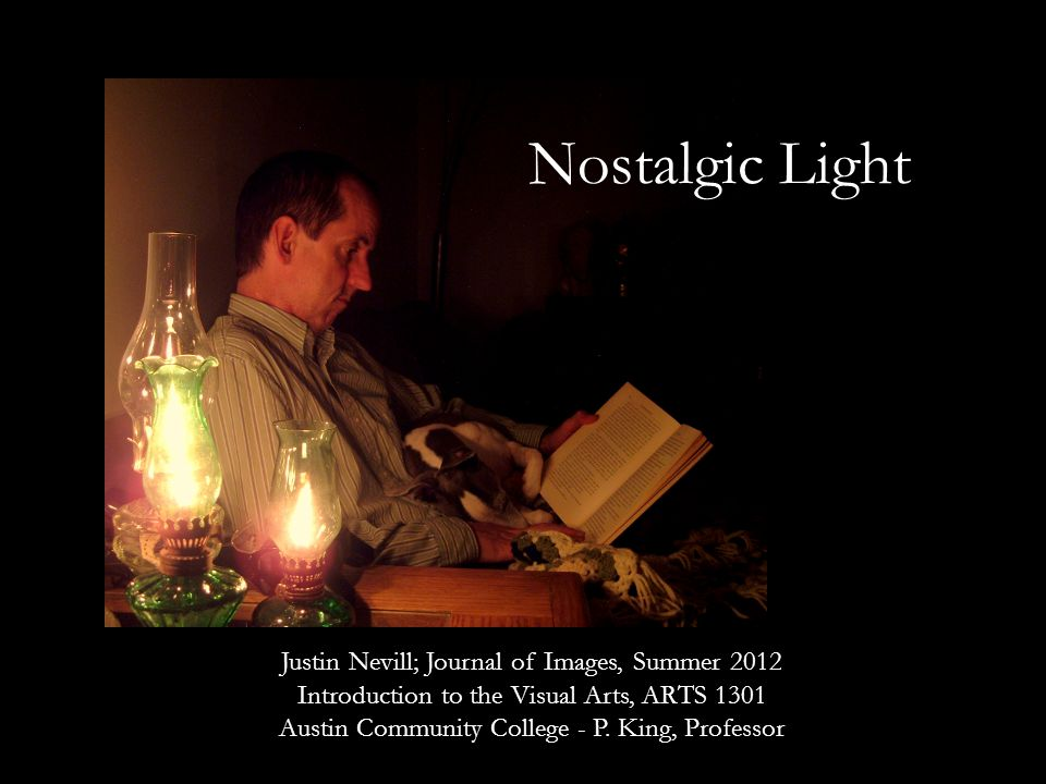 Nostalgic Light Justin Nevill; Journal of Images, Summer 2012 Introduction to the Visual Arts, ARTS 1301 Austin Community College - P.