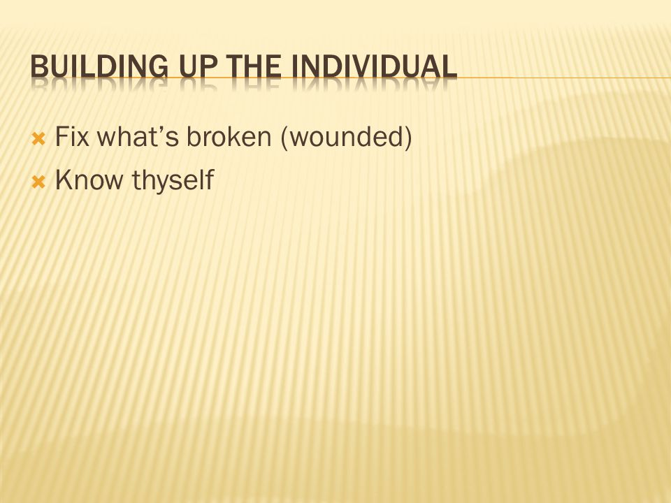 Fix whats broken (wounded) Know thyself
