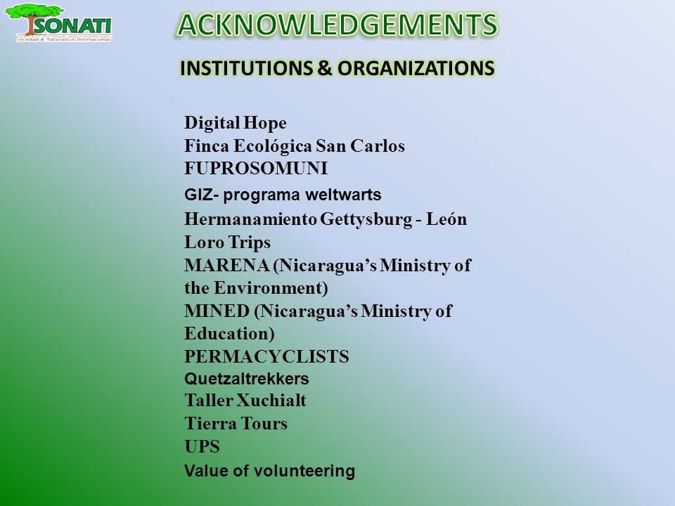 Digital Hope Finca Ecológica San Carlos FUPROSOMUNI GIZ- programa weltwarts Hermanamiento Gettysburg - León Loro Trips MARENA (Nicaraguas Ministry of the Environment) MINED (Nicaraguas Ministry of Education) PERMACYCLISTS Quetzaltrekkers Taller Xuchialt Tierra Tours UPS Value of volunteering