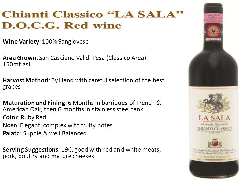Wine Variety: 100% Sangiovese Area Grown: San Casciano Val di Pesa (Classico Area) 150mt.asl Harvest Method: By Hand with careful selection of the bes