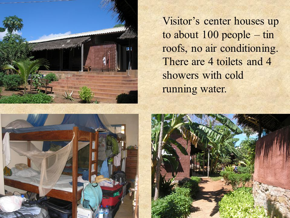 Visitors center houses up to about 100 people – tin roofs, no air conditioning.