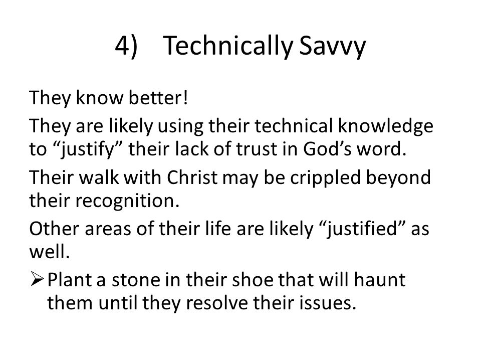 3)Not Technically Oriented This really depends on their walk with God.
