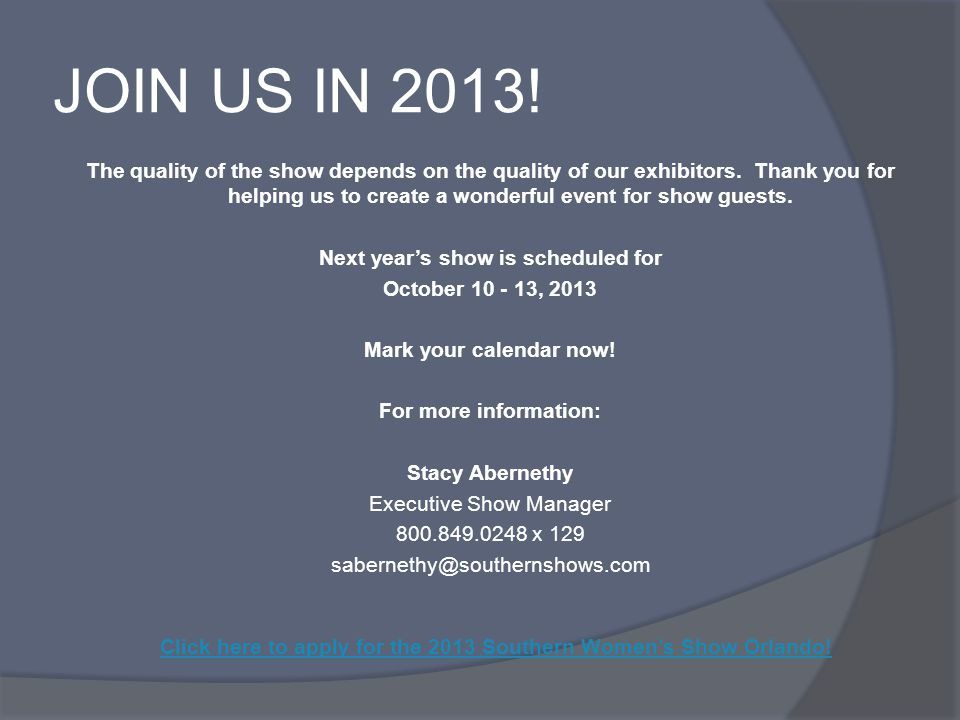 JOIN US IN 2013. The quality of the show depends on the quality of our exhibitors.