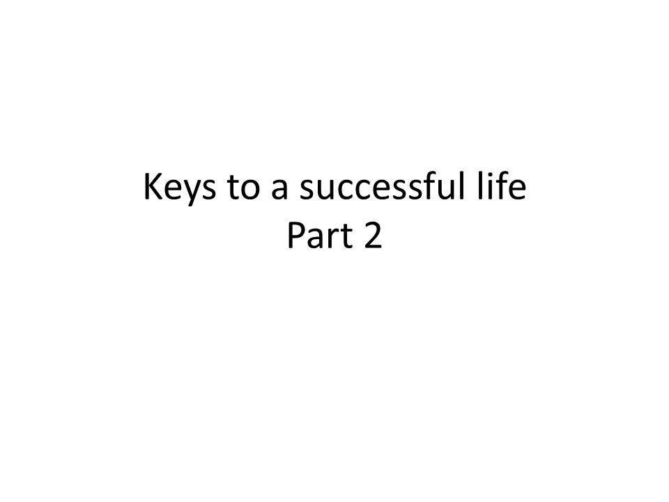 Keys to a successful life Part 2