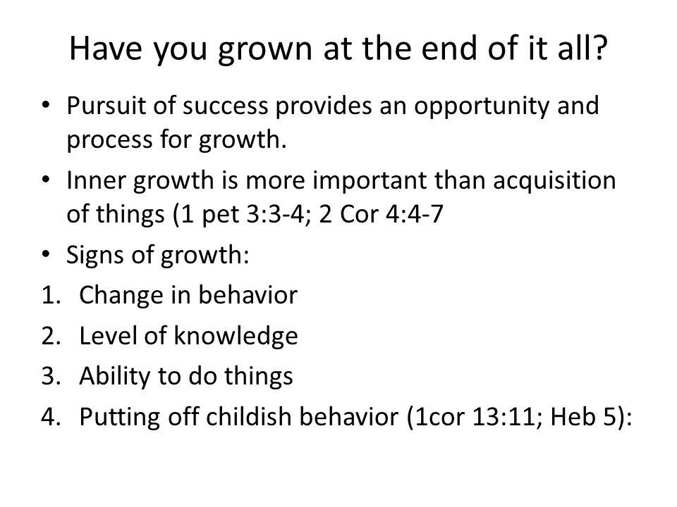 Have you grown at the end of it all.