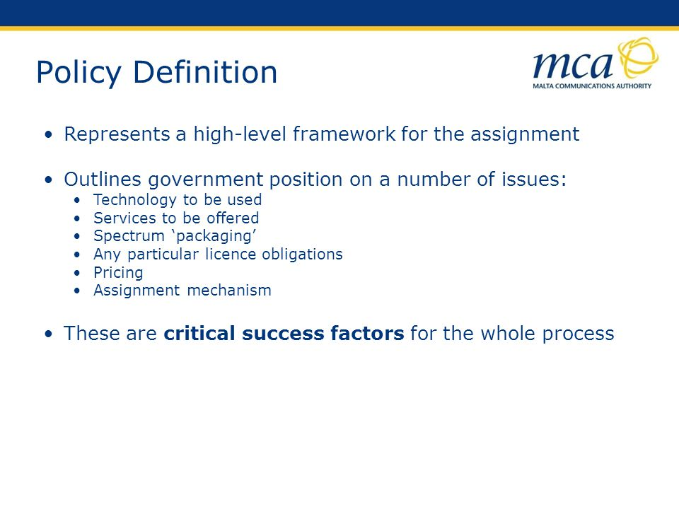 Policy Definition Represents a high-level framework for the assignment Outlines government position on a number of issues: Technology to be used Servi