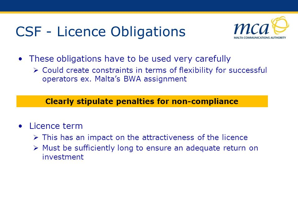 CSF - Licence Obligations These obligations have to be used very carefully Could create constraints in terms of flexibility for successful operators e