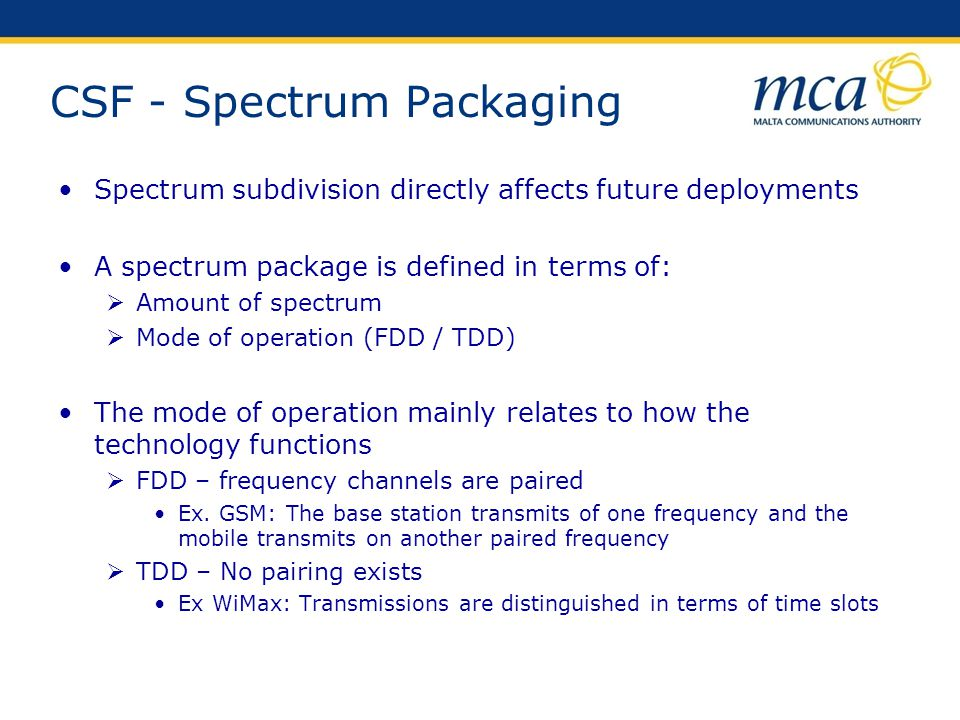 CSF - Spectrum Packaging Spectrum subdivision directly affects future deployments A spectrum package is defined in terms of: Amount of spectrum Mode o